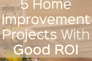 Looking to take on home improvement projects this season? Here are 5 that have a good ROI, and two projects you should consider avoiding.