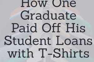 When it comes to paying off student loans, sometimes you need to get creative with earning extra money. One graduate chose to start a t-shirt business!