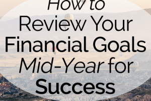 After setting financial goals at the beginning of the year, it's important to check back in with them at the mid-year point. Here's what goals to review!