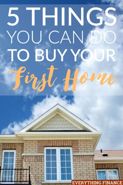 5 Things You Can Do To Buy Your First Home In The Next Few