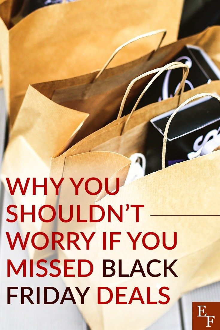 Why You Shouldn T Worry If You Missed Black Friday Deals