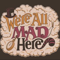 We're All Mad Here....