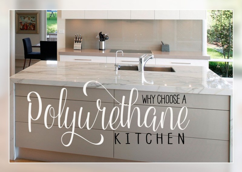 Why Choose an Evic 2 Pac Polyurethane Kitchen