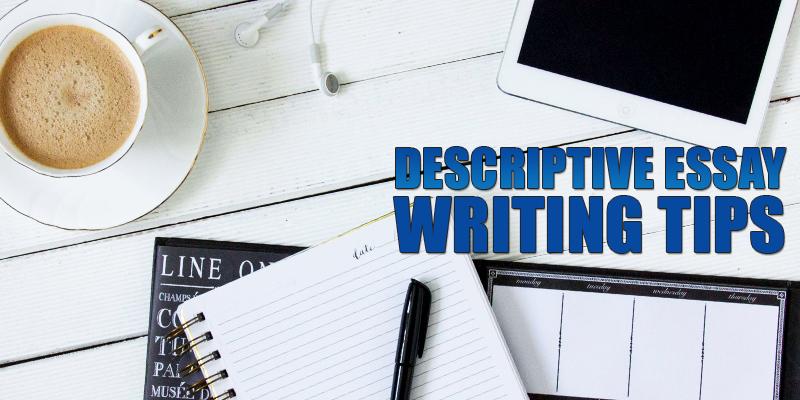 Superb Descriptive Essay Writing Tips