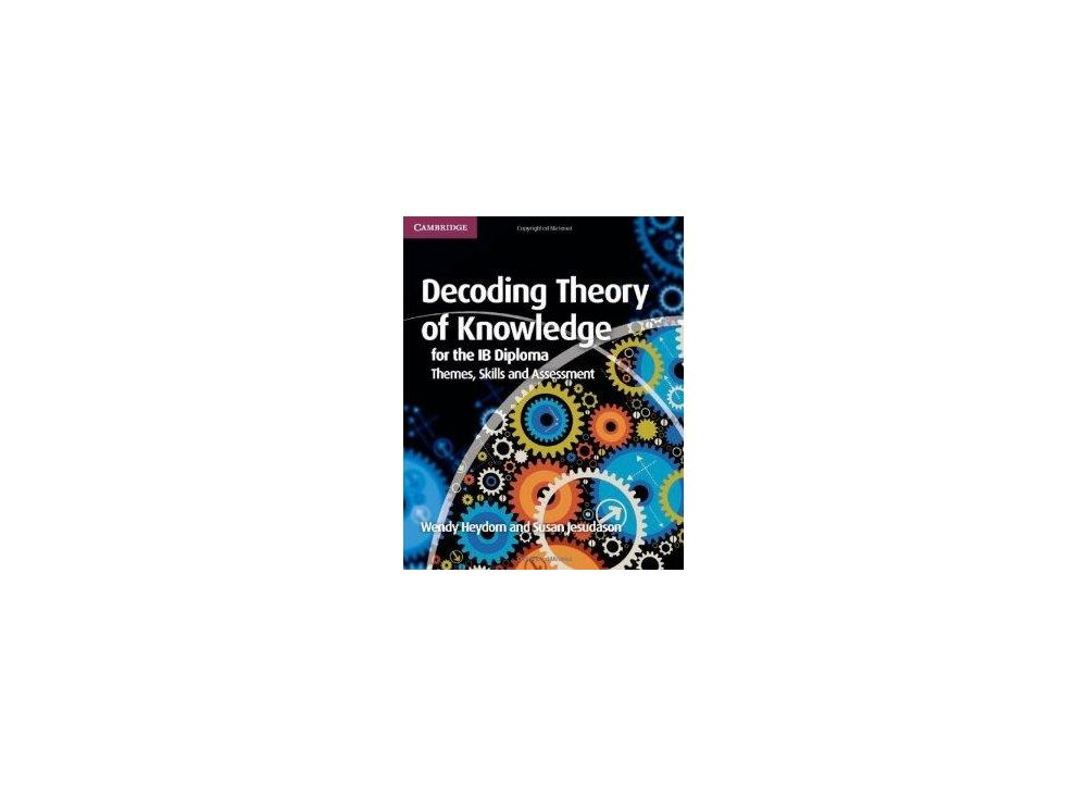 Ib Diploma Decoding Theory Of Knowledge For The Ib Diploma