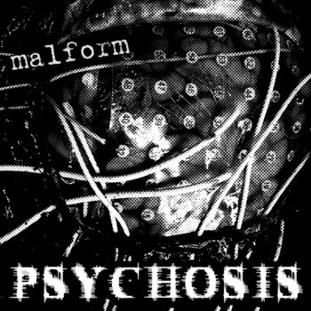 Malform Psychosis