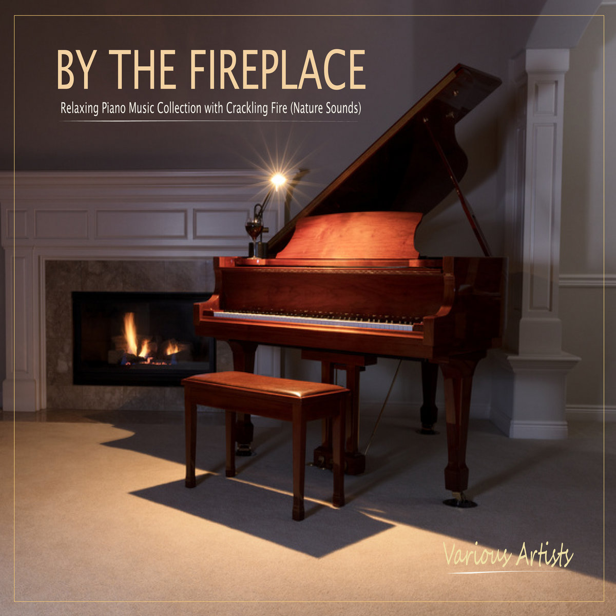 Fireplace Sounds By The Fireplace Relaxing Piano Music Collection With Crackling