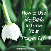 How to Use the Bible to Grow Your Prayer Life