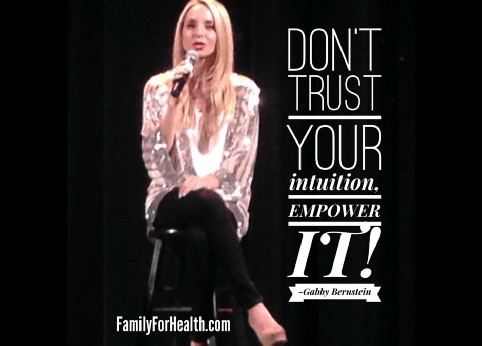 Don't just trust your Intuition, Empower IT! Says Gabrielle Bernstein