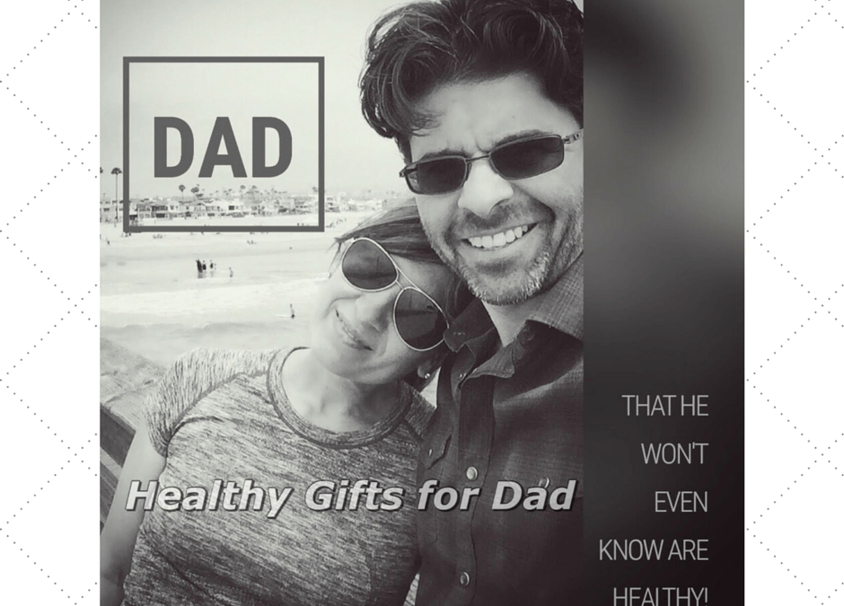 3 Healthy Things to Give Dad That He Won't Even Know Are Healthy For Him