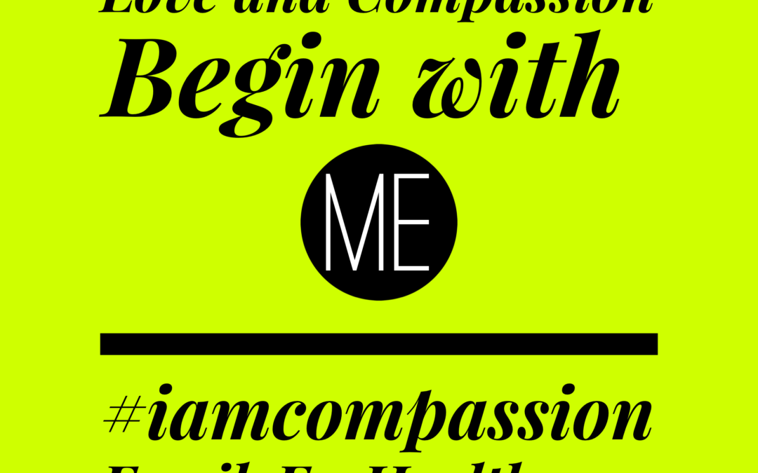 """Love and Compassion Begin with Me"" #iamcompassion"