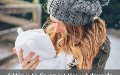 6 Ways to Support Your Adrenals After Baby: Guest Blog