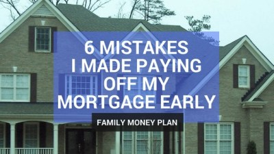 6 Mortgage Mistakes I Made Paying Off My Mortgage Early