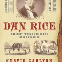 Dan Rice - the most famous man you'€™ve never heard of