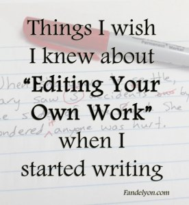 Text: Things I wish I knew about Editing Your Own Work when I started writing.
