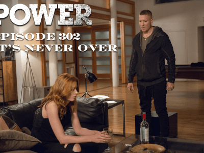 Power Episode 302 - It's Never Over