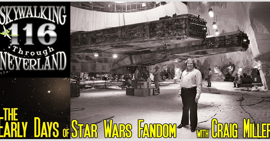 Throwback to 70's & 80's Star Wars Fandom with Craig Miller