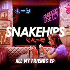 Snakehips - All My Friends EP