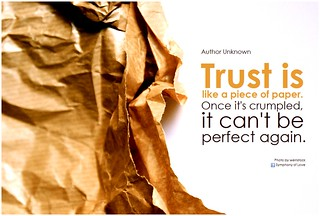Author Unknown Trust is like a piece of paper....