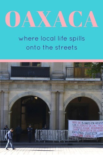 Oaxaca- Where local life spills onto the streets