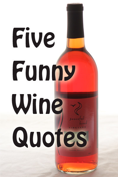 5 Funny Wine Quotes - Peaceful Bend Vineyard