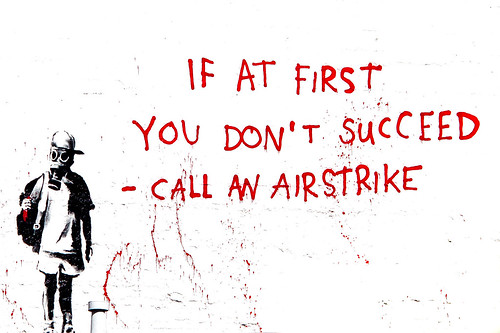 If At First You Don't Succeed, Call An Airstrike