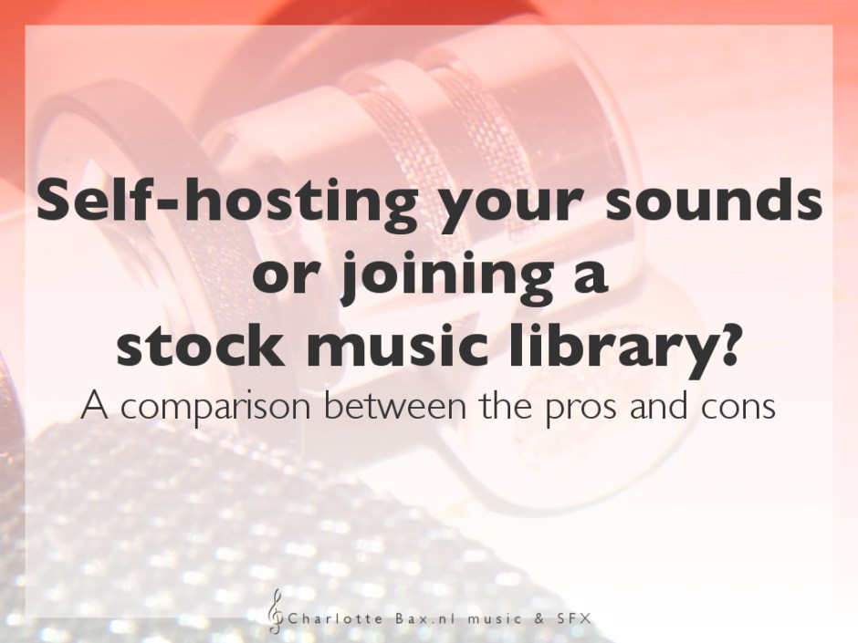 Self hosting your sounds or joining a stock music library? A comparison between the pros and cons • CharlotteBax.nl