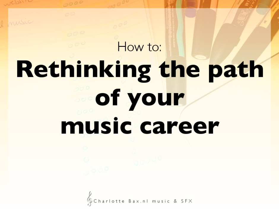How to: Rethinking the path of your music career • CharlotteBax.nl