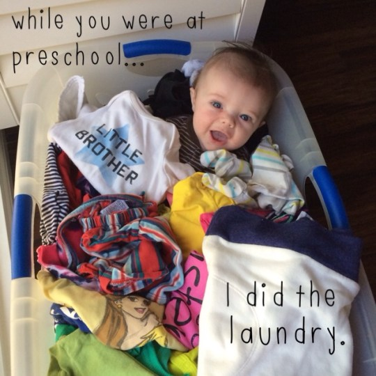 while you were at preschool...I did the laundry
