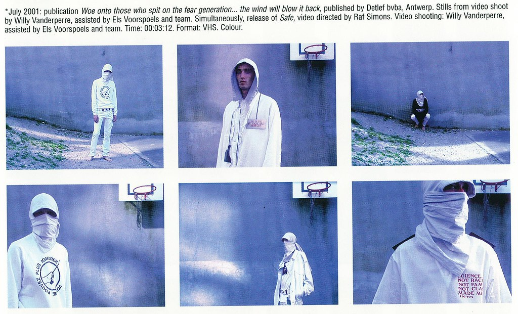 Raf Simons Redux  07-2001- publication Woe onto those who spit on the fear generation..the wind will blow it back, published by Detlef bvba, Antwerp. Simultaneously, release of Safe, video directed by Raf Simons.