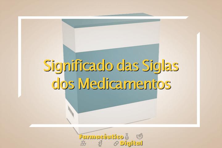 Significado das Siglas dos Medicamentos