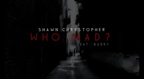 Shawn Chrystopher – Who Mad? (Ft. Buddy) [Prod. Zaire Koalo]