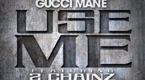 Gucci Mane – Use Me (Ft 2 Chainz)