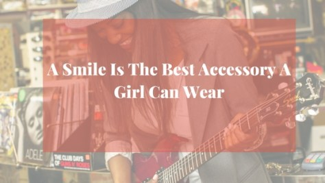 A Smile Is The Best Accessory A Girl Can Wear...