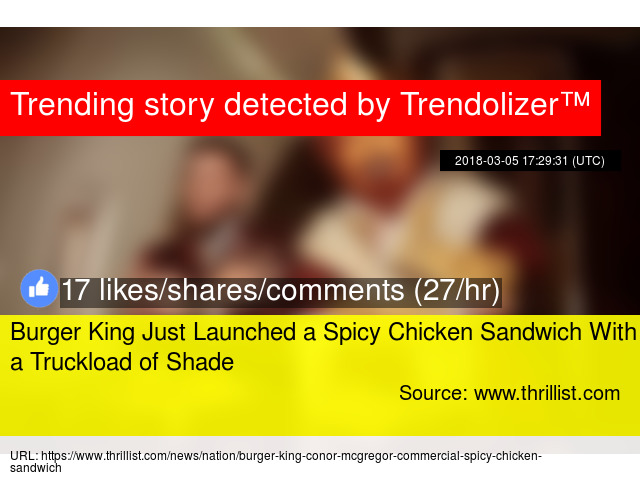 Burger King Just Launched a Spicy Chicken Sandwich With a Truckload