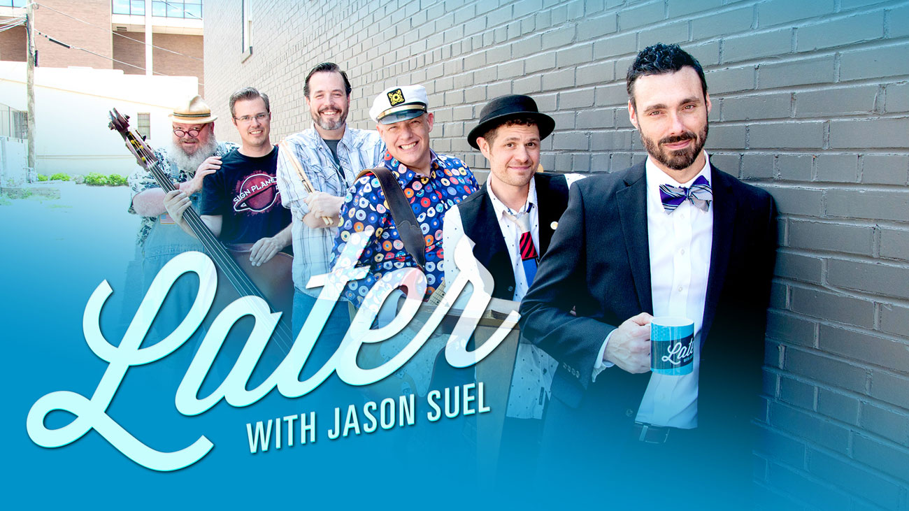 Suel The Time Is Now For Local Variety Show Later With Jason Suel