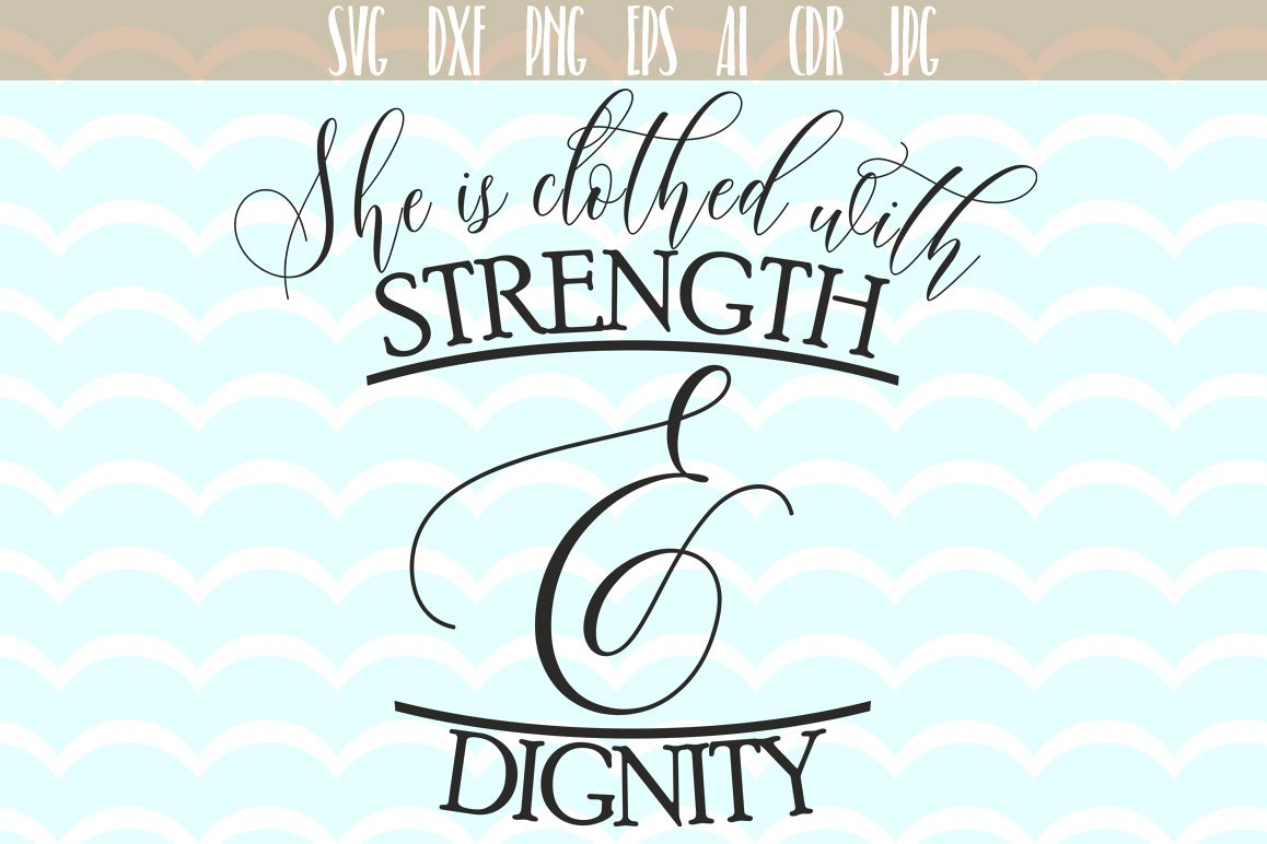 Clothes Quotes She Is Clothes With Strenght Degnity Svg Quotes Svg Cut Files Printable Svg And Dxf Cut File Ai Png Dxf Svg