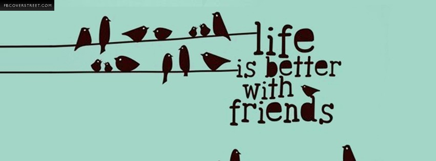 Life is Better With Friends Facebook Cover - FBCoverStreet