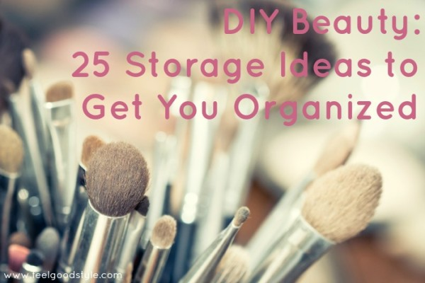 DIY Beauty: 25 Storage Ideas to Get You Organized