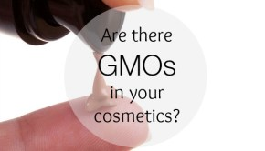 GMO Contamination + Cosmetics