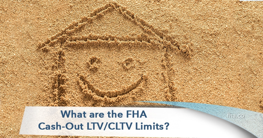 2019 What are the FHA Cash-Out LTV/CLTV Limits? - FHA
