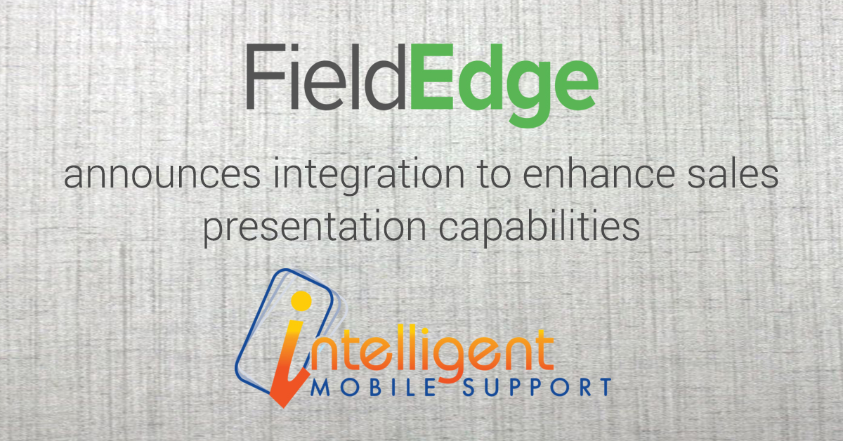 FieldEdge and Intelligent Mobile Support Announce Integration to - product sales presentation