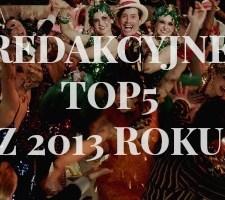 Redakcyjne TOP 5 z 2013 roku