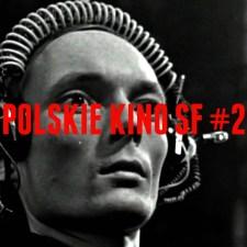CZY POLSCY REŻYSERZY ŚNIĄ O FILMACH SCI-FI? (CZĘŚĆ 2)