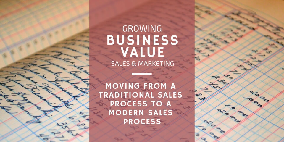 Changing to a Modern Sales Process from a Traditional Sales Process