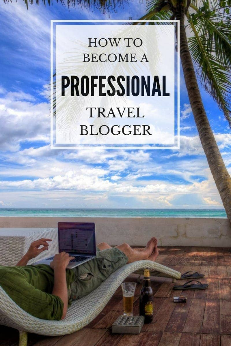 A Traveler Blog How To Become A Travel Blogger Finding The Universe