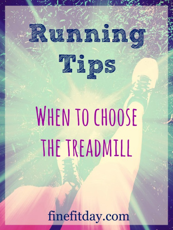 Running Tips - When to Choose the Treadmill. Sometimes it's obvious when it's a better idea to run indoors. But when you're struggling to decide between heading out to your favorite trail, or the nearest mill, this is a good guide to keep handy.