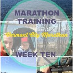 Vermont City Marathon Training - Week 10. Training log with workouts, goals and hopes for the VCM on May 29, 2016! Follow along to see if this mother runner can come back strong with a PR after her second child.