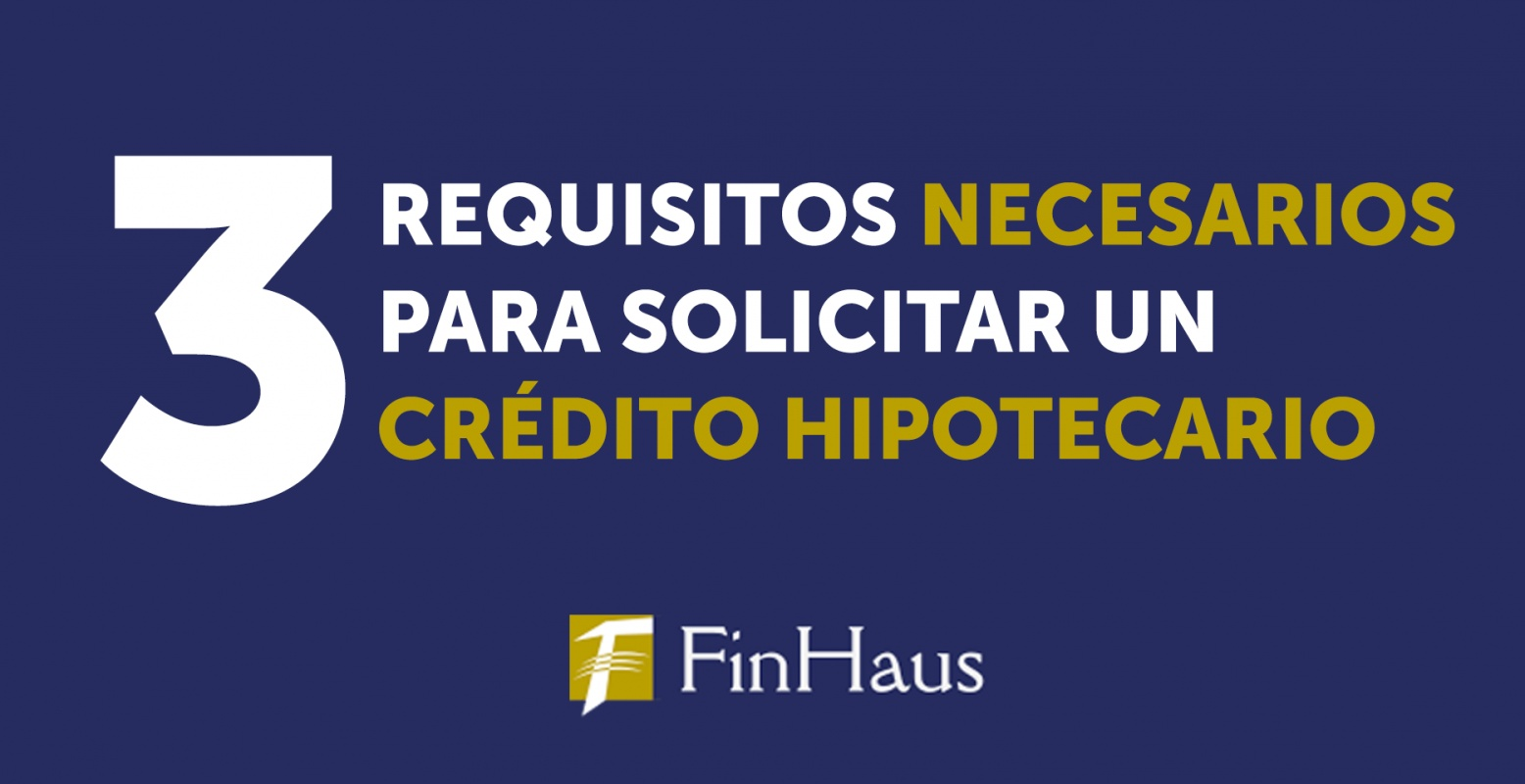 Requisitos Para Una Hipoteca Finhaus
