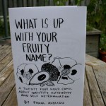 What Is Up With Your Fruity Name? A 24 hour comic/zine created during the 24 Hour Zine Challenge in Portland, OR.